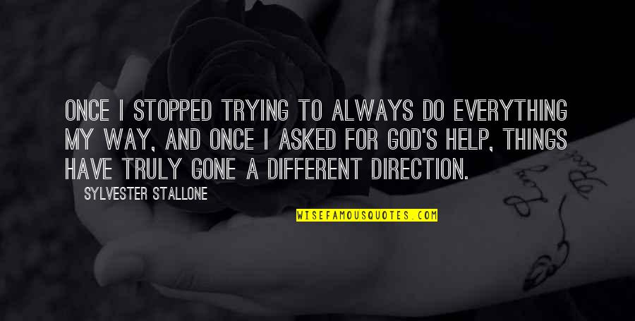 I'm Only Trying To Help Quotes By Sylvester Stallone: Once I stopped trying to always do everything