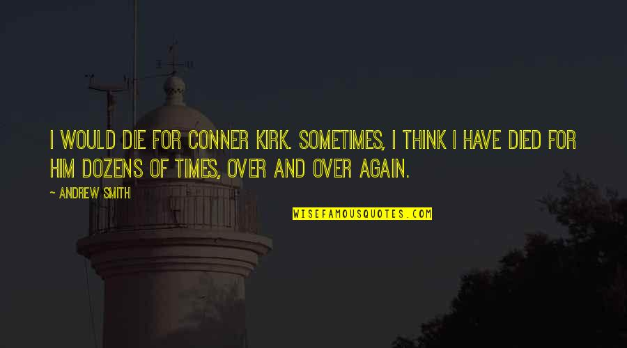 I'm Over Him Quotes By Andrew Smith: I would die for Conner Kirk. Sometimes, I
