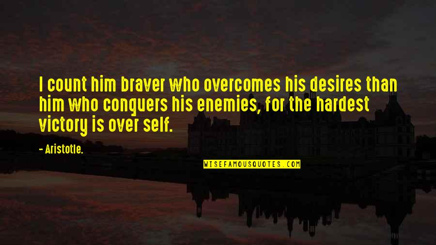 I'm Over Him Quotes By Aristotle.: I count him braver who overcomes his desires