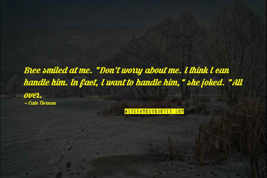 "I'm Over Him Quotes By Cate Tiernan: Bree smiled at me. ""Don't worry about me."