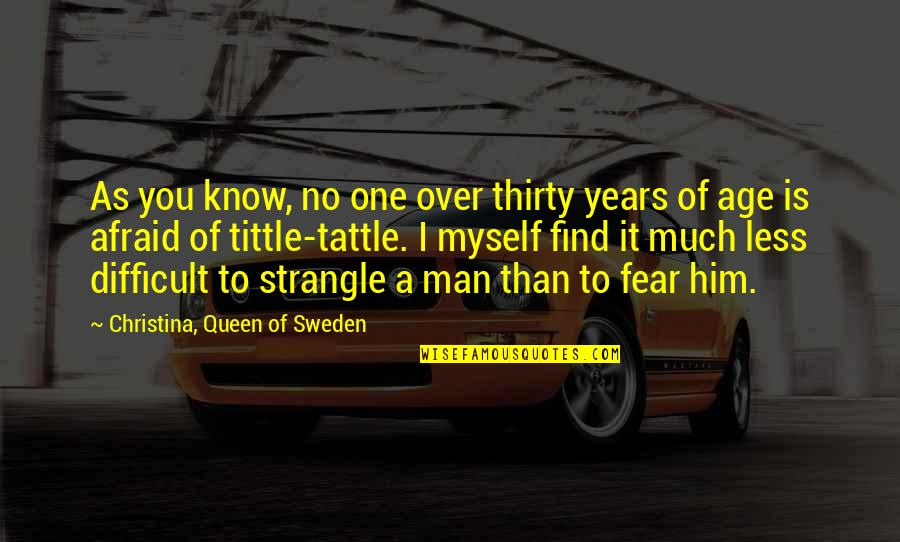 I'm Over Him Quotes By Christina, Queen Of Sweden: As you know, no one over thirty years