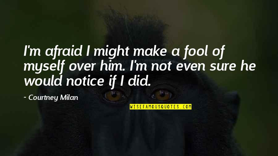 I'm Over Him Quotes By Courtney Milan: I'm afraid I might make a fool of