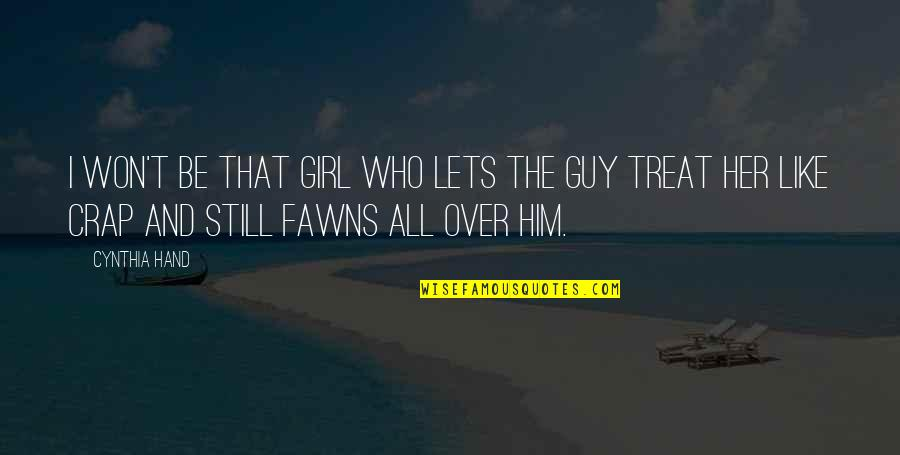 I'm Over Him Quotes By Cynthia Hand: I won't be that girl who lets the