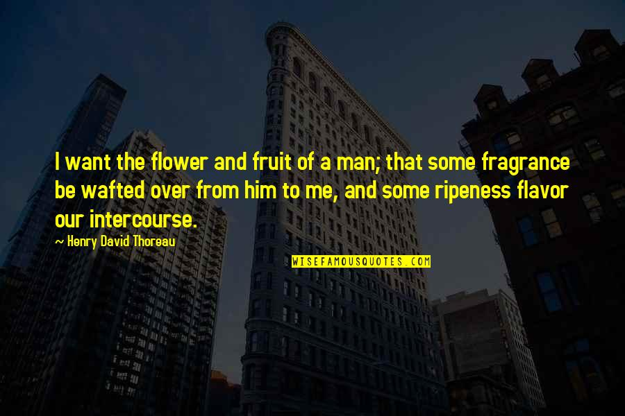 I'm Over Him Quotes By Henry David Thoreau: I want the flower and fruit of a