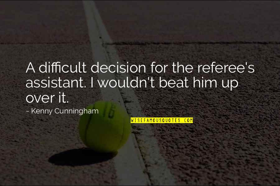 I'm Over Him Quotes By Kenny Cunningham: A difficult decision for the referee's assistant. I