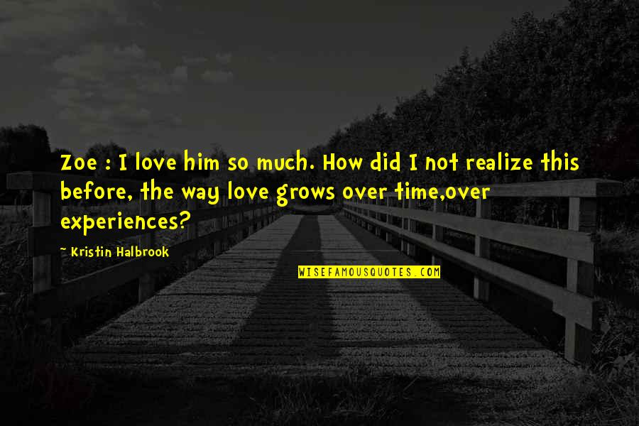I'm Over Him Quotes By Kristin Halbrook: Zoe : I love him so much. How