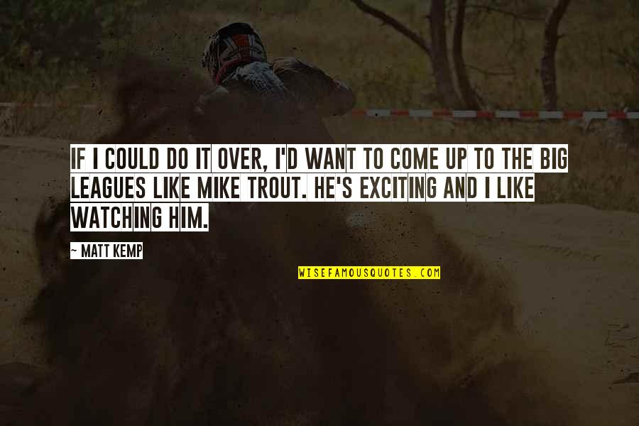 I'm Over Him Quotes By Matt Kemp: If I could do it over, I'd want