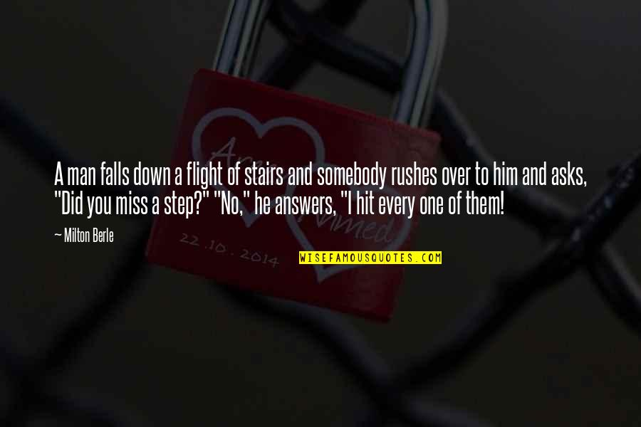 I'm Over Him Quotes By Milton Berle: A man falls down a flight of stairs