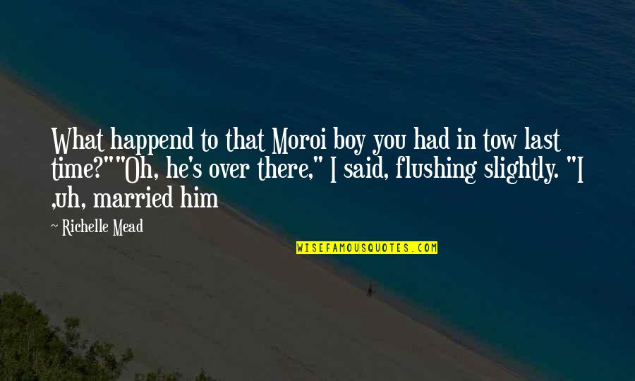 I'm Over Him Quotes By Richelle Mead: What happend to that Moroi boy you had