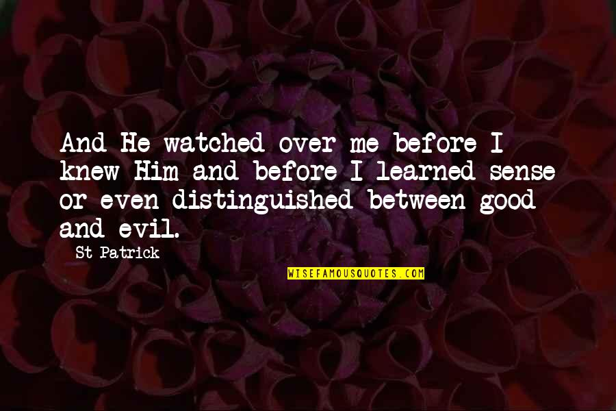 I'm Over Him Quotes By St Patrick: And He watched over me before I knew