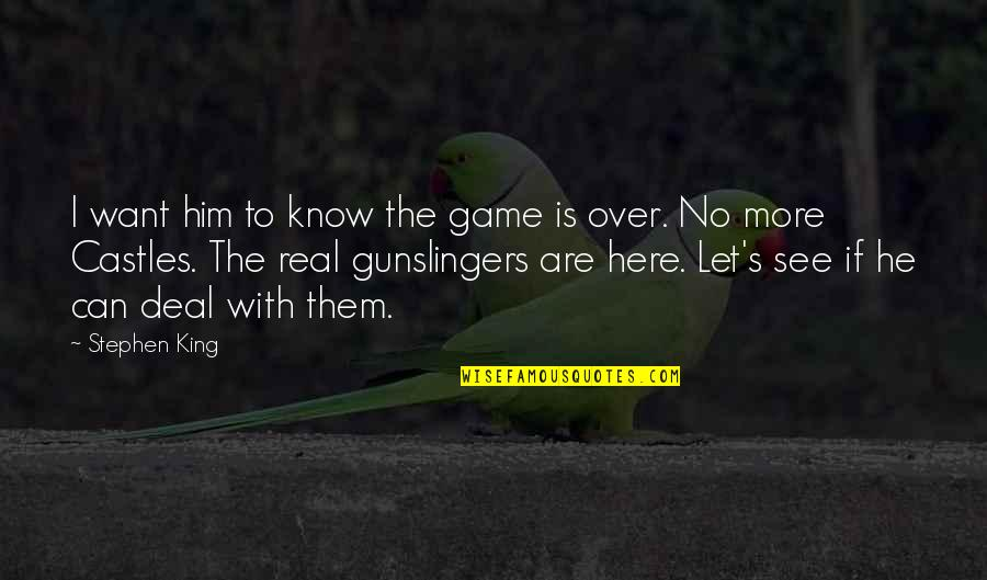 I'm Over Him Quotes By Stephen King: I want him to know the game is