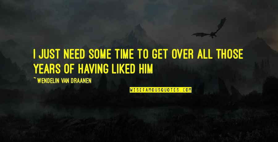 I'm Over Him Quotes By Wendelin Van Draanen: I just need some time to get over