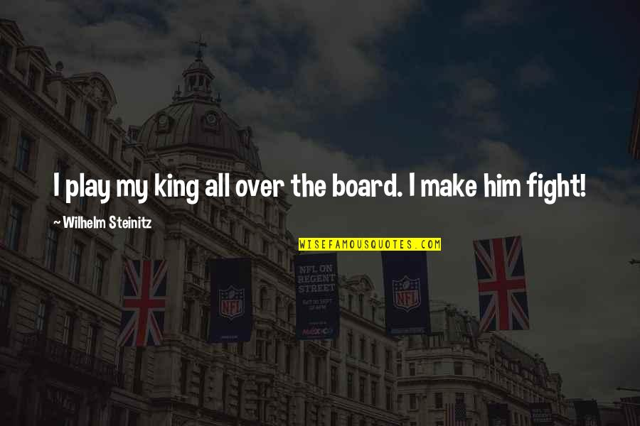 I'm Over Him Quotes By Wilhelm Steinitz: I play my king all over the board.