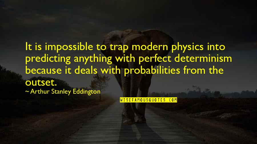 I'm Perfect Without You Quotes By Arthur Stanley Eddington: It is impossible to trap modern physics into