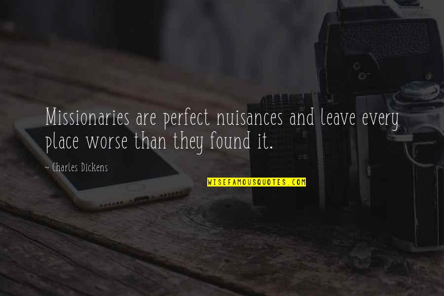 I'm Perfect Without You Quotes By Charles Dickens: Missionaries are perfect nuisances and leave every place