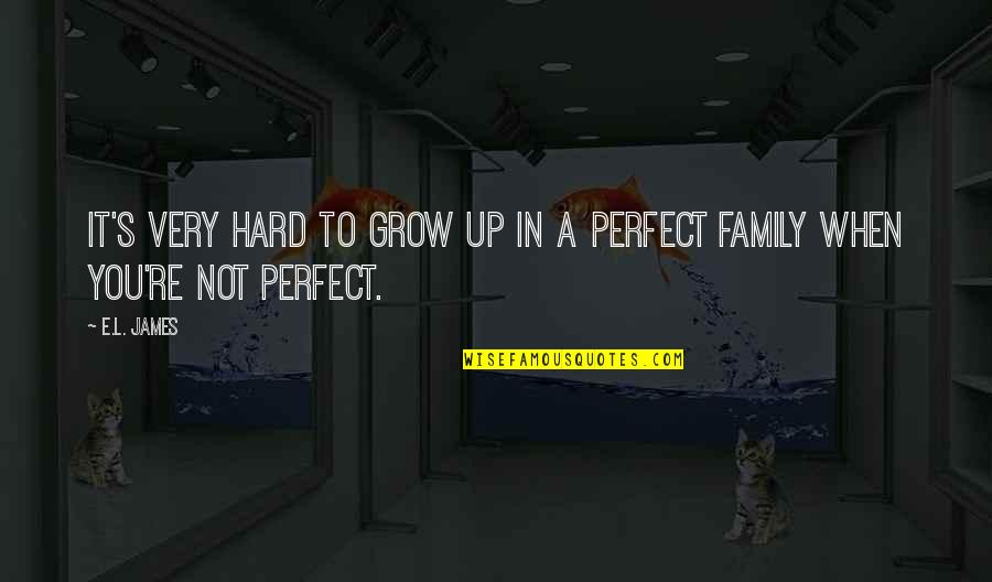 I'm Perfect Without You Quotes By E.L. James: It's very hard to grow up in a