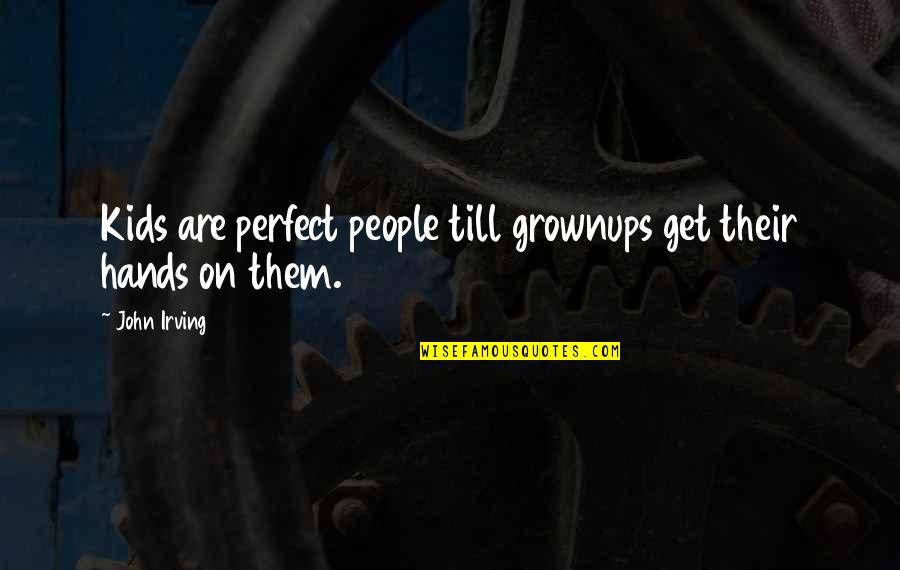 I'm Perfect Without You Quotes By John Irving: Kids are perfect people till grownups get their