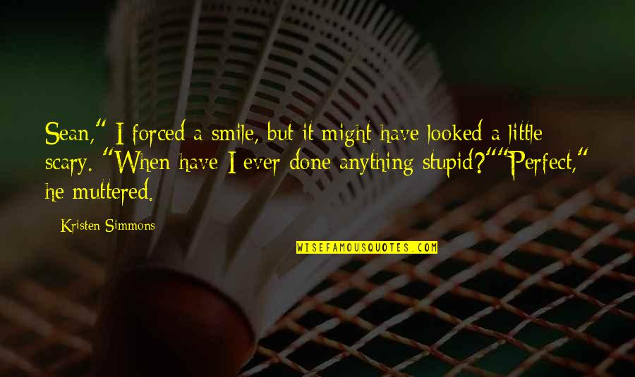 "I'm Perfect Without You Quotes By Kristen Simmons: Sean,"" I forced a smile, but it might"