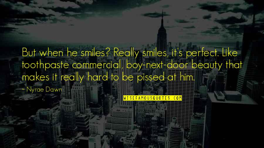 I'm Perfect Without You Quotes By Nyrae Dawn: But when he smiles? Really smiles, it's perfect.