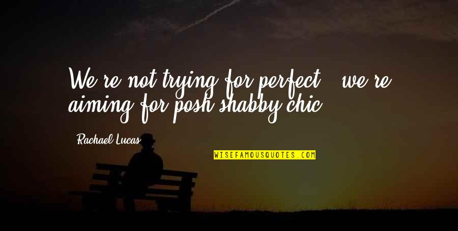I'm Perfect Without You Quotes By Rachael Lucas: We're not trying for perfect - we're aiming