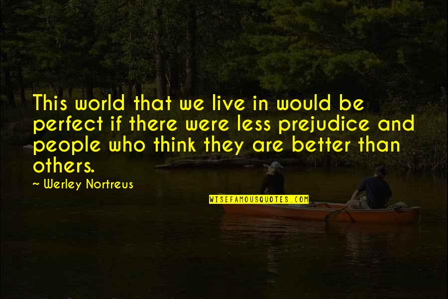 I'm Perfect Without You Quotes By Werley Nortreus: This world that we live in would be