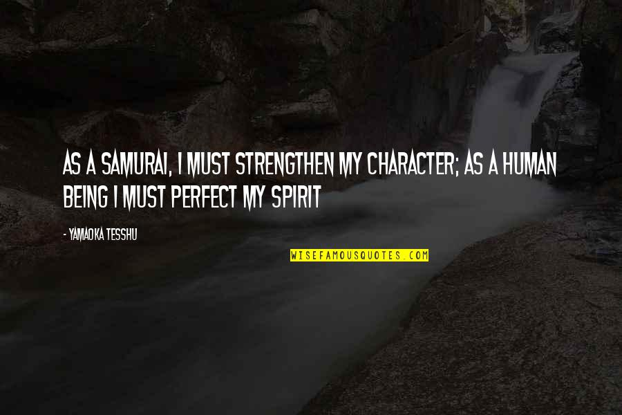 I'm Perfect Without You Quotes By Yamaoka Tesshu: As a samurai, I must strengthen my character;