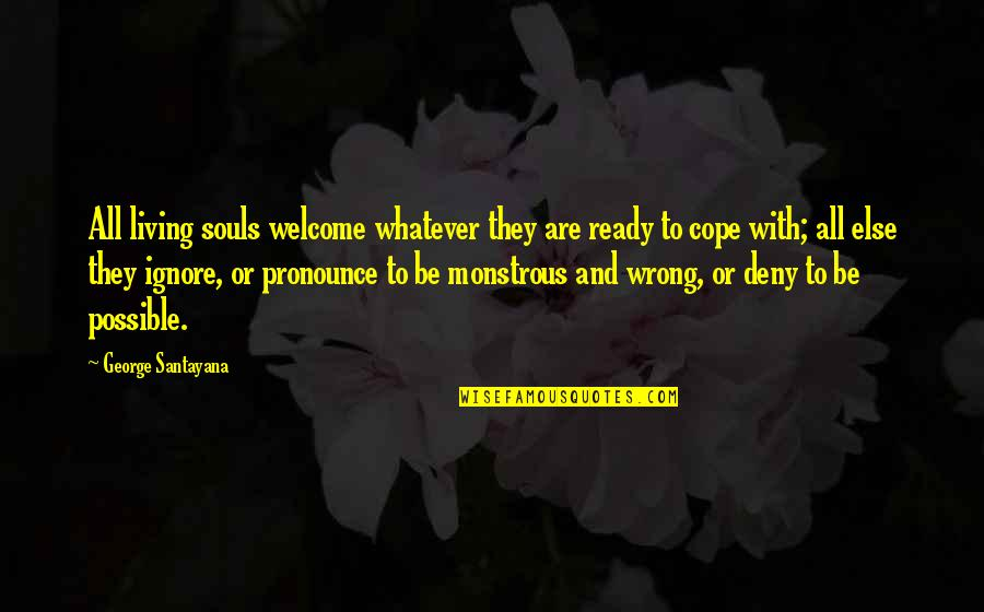 I'm Ready For Whatever Quotes By George Santayana: All living souls welcome whatever they are ready