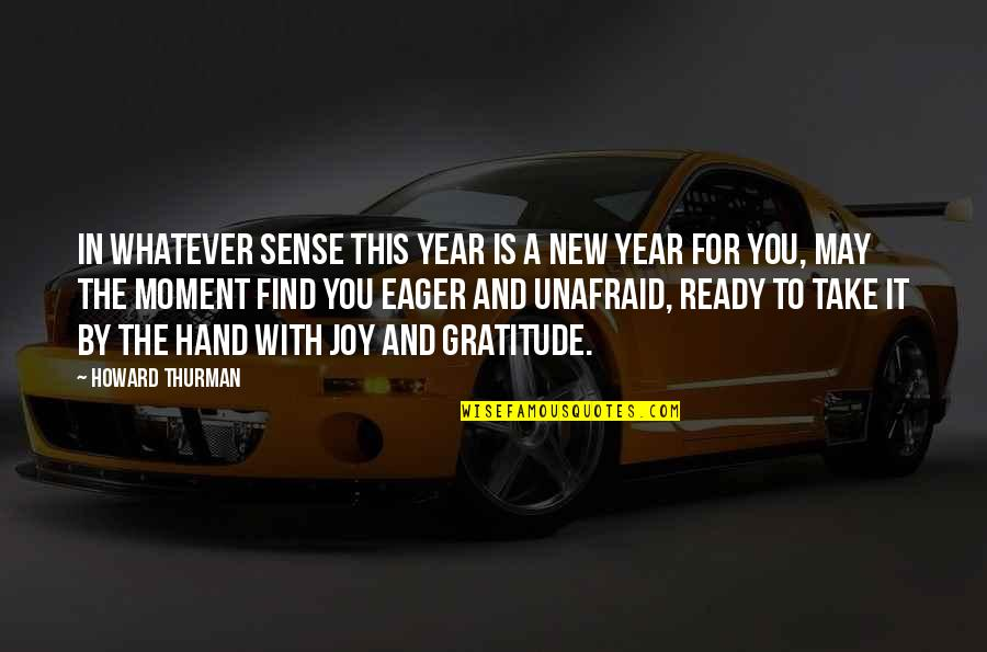 I'm Ready For Whatever Quotes By Howard Thurman: In whatever sense this year is a new