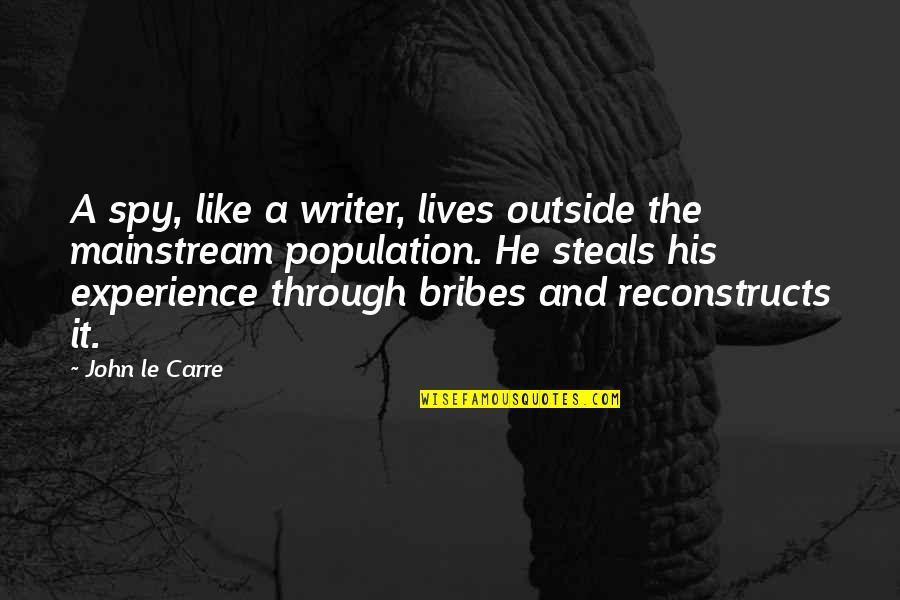 I'm Ready For Whatever Quotes By John Le Carre: A spy, like a writer, lives outside the