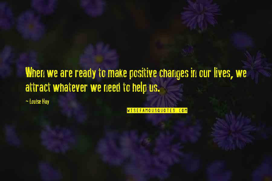 I'm Ready For Whatever Quotes By Louise Hay: When we are ready to make positive changes