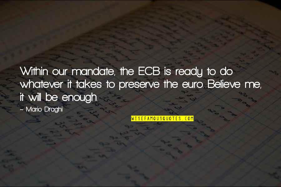 I'm Ready For Whatever Quotes By Mario Draghi: Within our mandate, the ECB is ready to