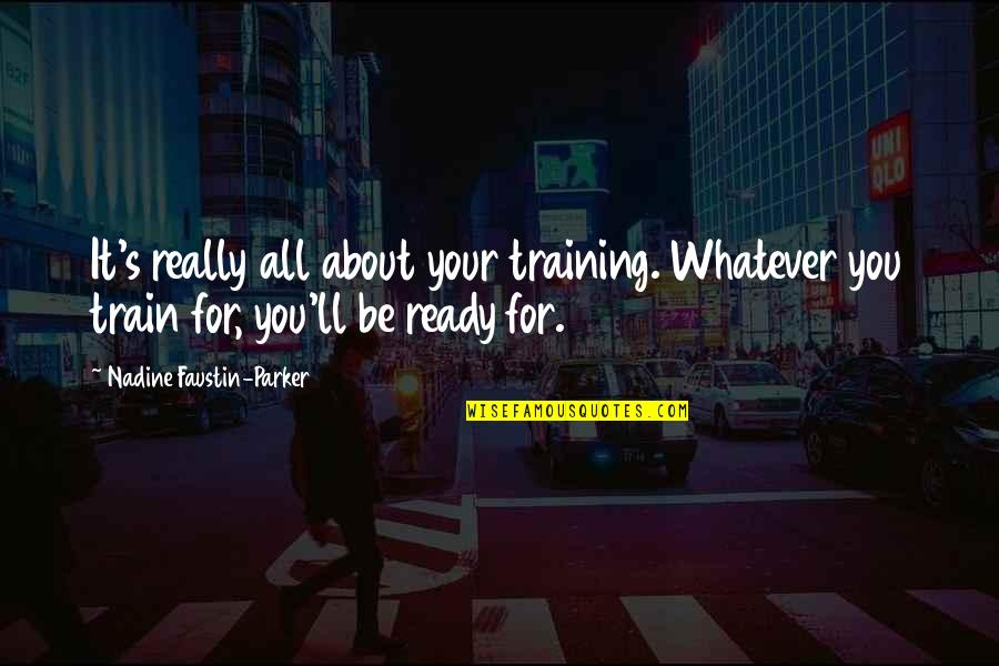 I'm Ready For Whatever Quotes By Nadine Faustin-Parker: It's really all about your training. Whatever you