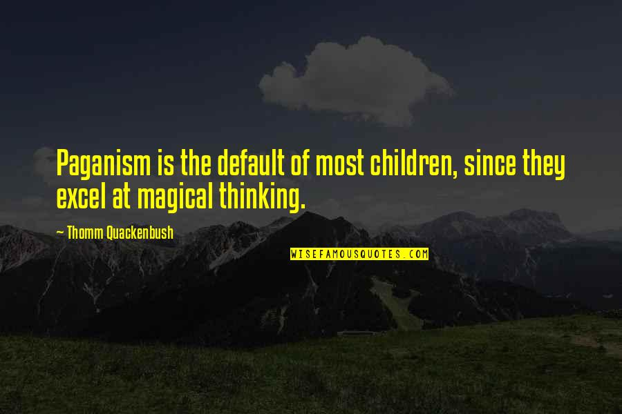 I'm Ready For Whatever Quotes By Thomm Quackenbush: Paganism is the default of most children, since