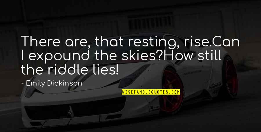 I'm Resting Quotes By Emily Dickinson: There are, that resting, rise.Can I expound the