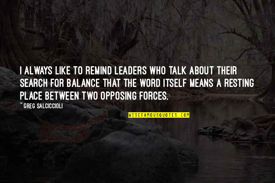 I'm Resting Quotes By Greg Salciccioli: I always like to remind leaders who talk