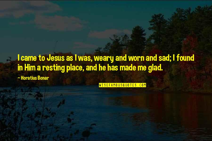 I'm Resting Quotes By Horatius Bonar: I came to Jesus as I was, weary