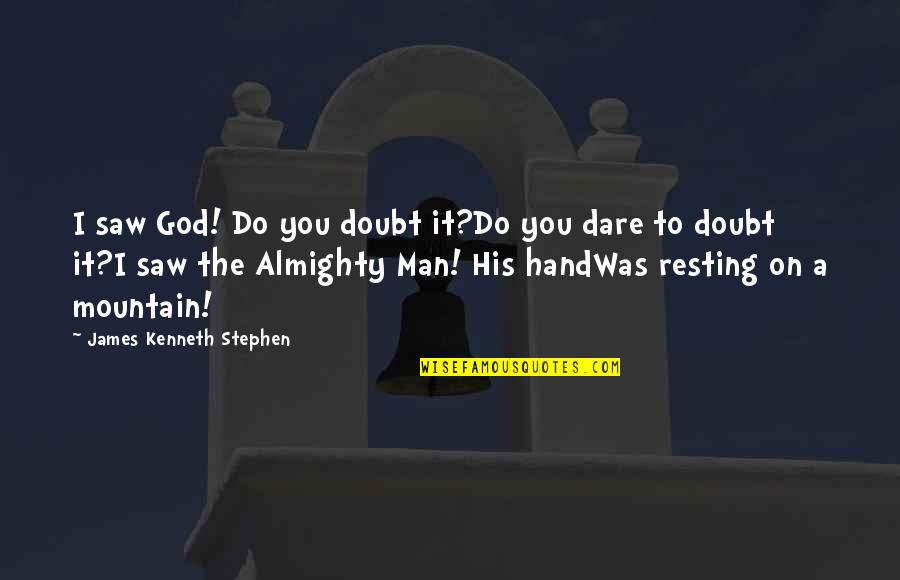 I'm Resting Quotes By James Kenneth Stephen: I saw God! Do you doubt it?Do you