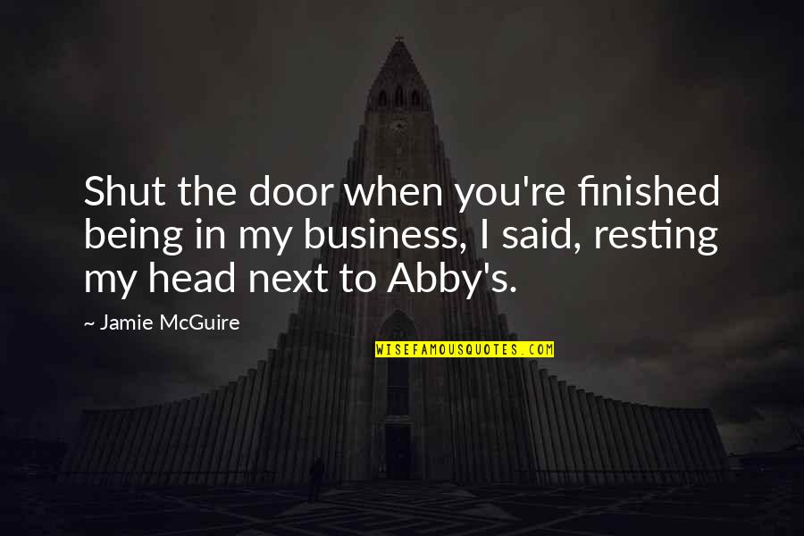 I'm Resting Quotes By Jamie McGuire: Shut the door when you're finished being in