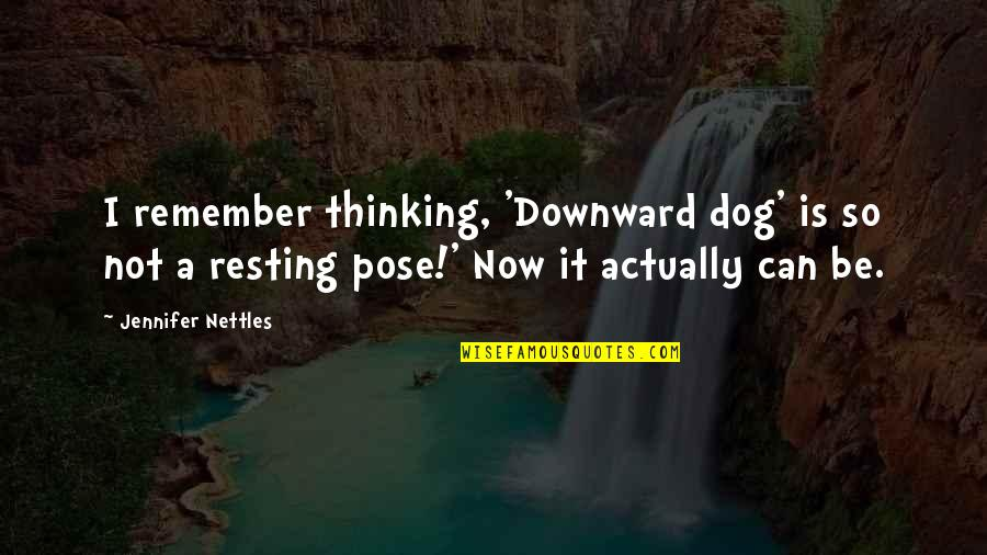 I'm Resting Quotes By Jennifer Nettles: I remember thinking, 'Downward dog' is so not
