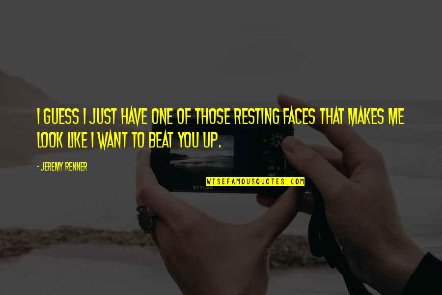 I'm Resting Quotes By Jeremy Renner: I guess I just have one of those