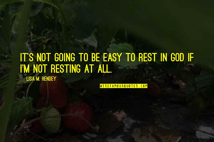 I'm Resting Quotes By Lisa M. Hendey: it's not going to be easy to rest
