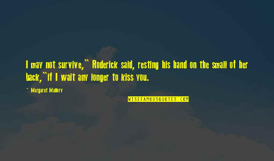 "I'm Resting Quotes By Margaret Mallory: I may not survive,"" Roderick said, resting his"