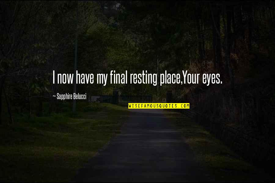 I'm Resting Quotes By Sapphire Belucci: I now have my final resting place,Your eyes.