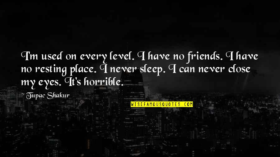 I'm Resting Quotes By Tupac Shakur: I'm used on every level. I have no