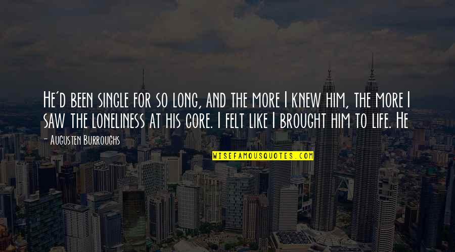 I'm Single Like Quotes By Augusten Burroughs: He'd been single for so long, and the