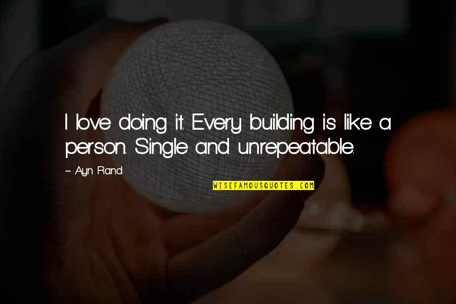 I'm Single Like Quotes By Ayn Rand: I love doing it. Every building is like