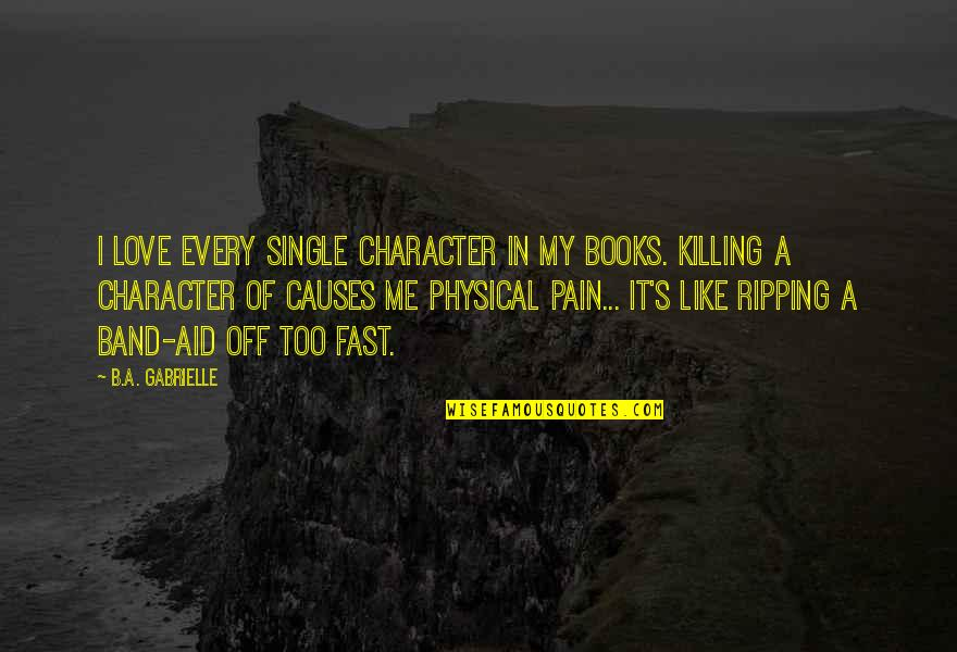 I'm Single Like Quotes By B.A. Gabrielle: I love every single character in my books.