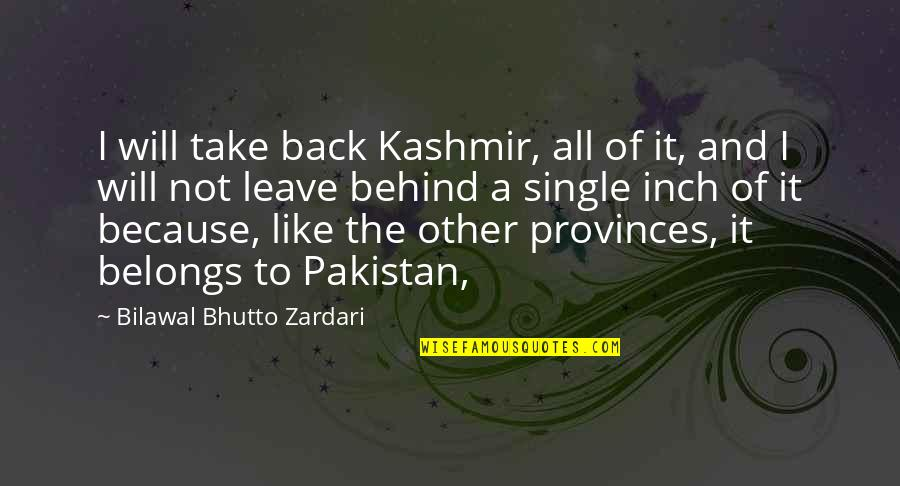 I'm Single Like Quotes By Bilawal Bhutto Zardari: I will take back Kashmir, all of it,