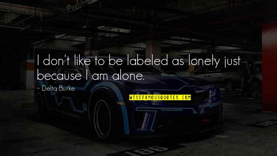 I'm Single Like Quotes By Delta Burke: I don't like to be labeled as lonely