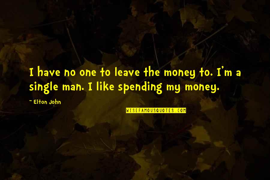 I'm Single Like Quotes By Elton John: I have no one to leave the money